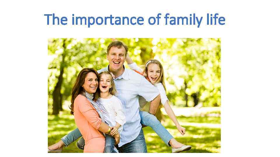 importance of family The importance of maintaining healthy family relationships the greatest gifts parents give children is nurturing and caring for them as they grow into adults.
