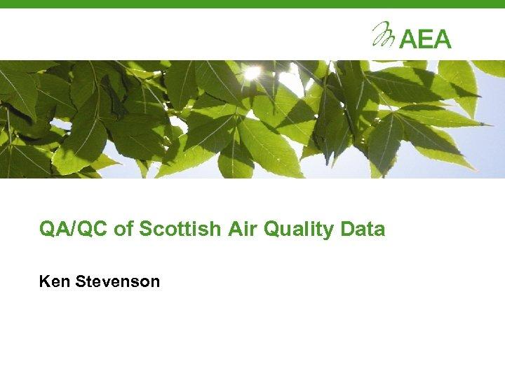 QA/QC of Scottish Air Quality Data Ken Stevenson