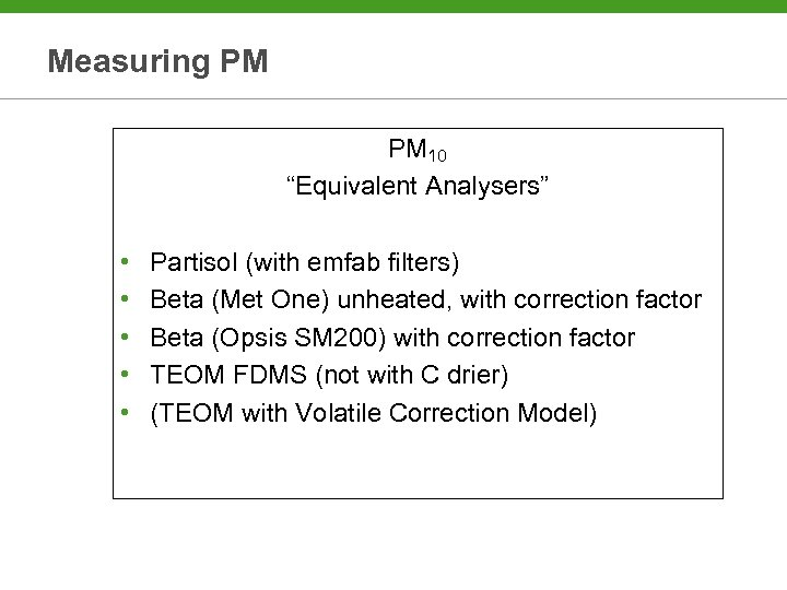 """Measuring PM PM 10 """"Equivalent Analysers"""" • • • Partisol (with emfab filters) Beta"""