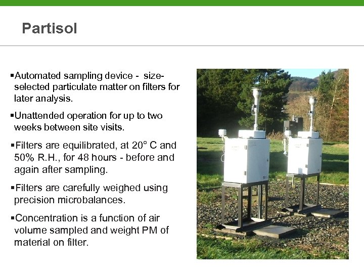 Partisol §Automated sampling device - sizeselected particulate matter on filters for later analysis. §Unattended
