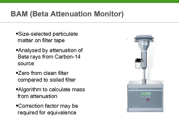 BAM (Beta Attenuation Monitor) §Size-selected particulate matter on filter tape §Analysed by attenuation of