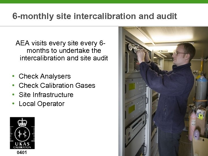 6 -monthly site intercalibration and audit AEA visits every site every 6 months to