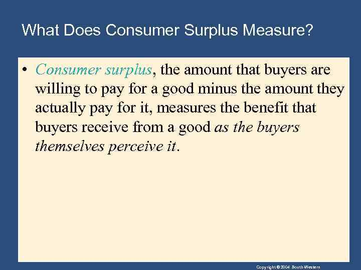 What Does Consumer Surplus Measure? • Consumer surplus, the amount that buyers are willing