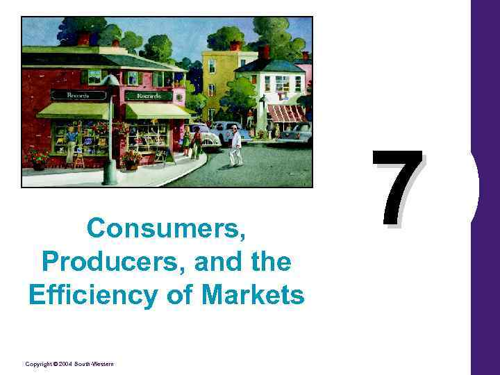 Consumers, Producers, and the Efficiency of Markets Copyright © 2004 South-Western 7