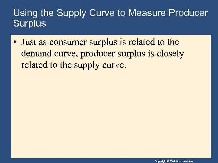 Using the Supply Curve to Measure Producer Surplus • Just as consumer surplus is