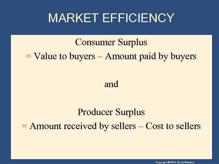 MARKET EFFICIENCY Consumer Surplus = Value to buyers – Amount paid by buyers and
