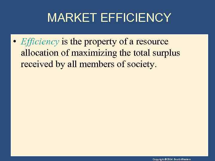 MARKET EFFICIENCY • Efficiency is the property of a resource allocation of maximizing the