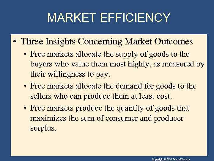 MARKET EFFICIENCY • Three Insights Concerning Market Outcomes • Free markets allocate the supply
