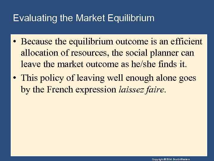 Evaluating the Market Equilibrium • Because the equilibrium outcome is an efficient allocation of