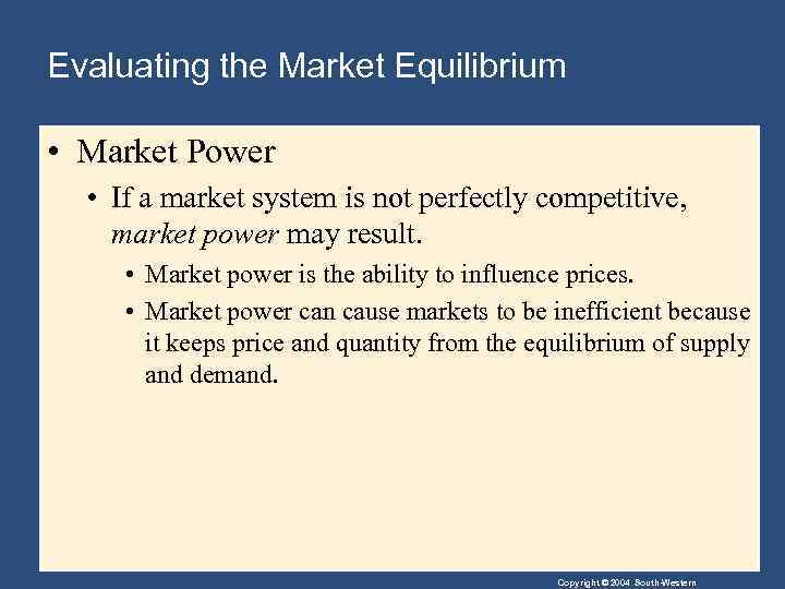 Evaluating the Market Equilibrium • Market Power • If a market system is not