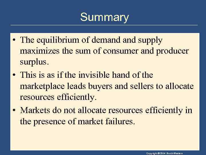Summary • The equilibrium of demand supply maximizes the sum of consumer and producer