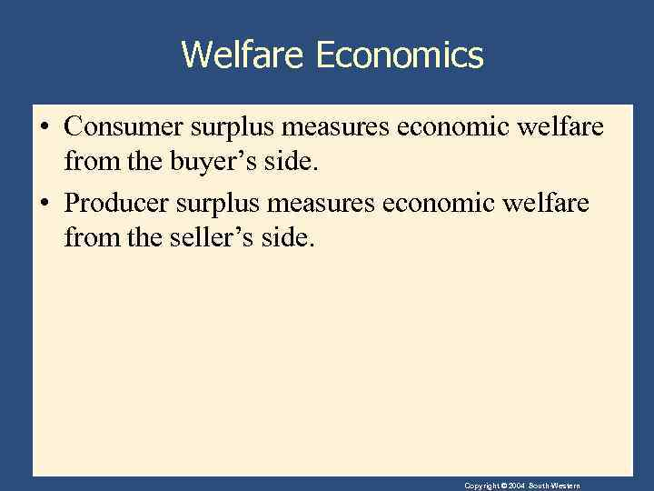 Welfare Economics • Consumer surplus measures economic welfare from the buyer's side. • Producer