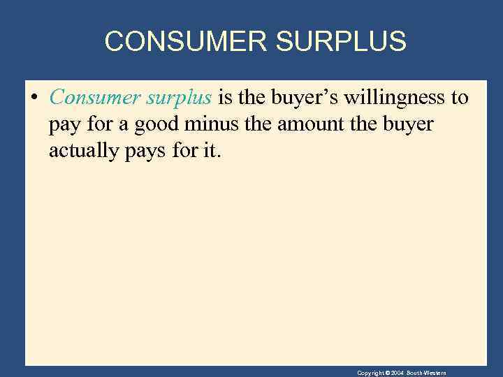 CONSUMER SURPLUS • Consumer surplus is the buyer's willingness to pay for a good