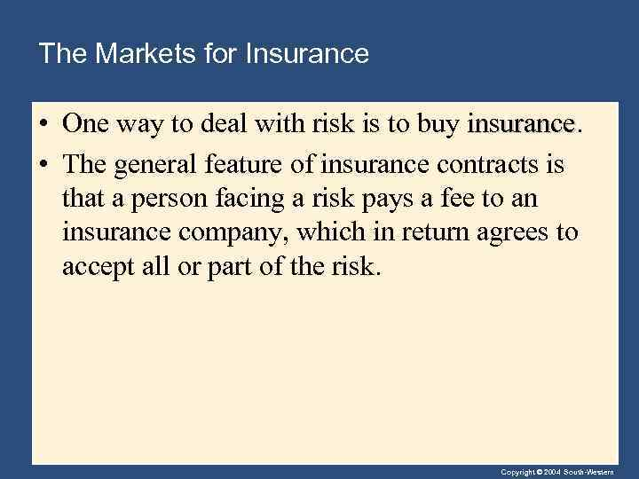 The Markets for Insurance • One way to deal with risk is to buy