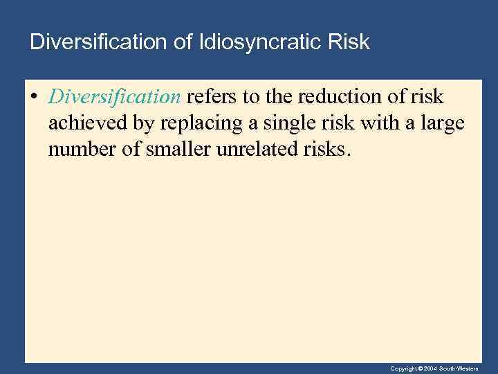 Diversification of Idiosyncratic Risk • Diversification refers to the reduction of risk achieved by