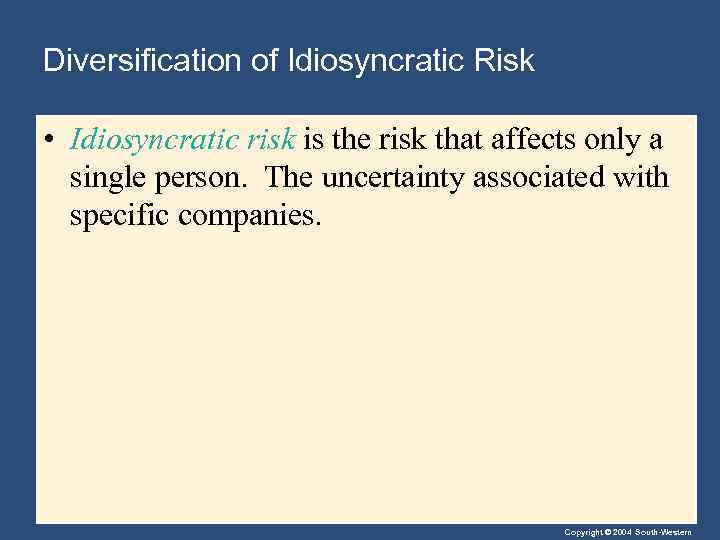 Diversification of Idiosyncratic Risk • Idiosyncratic risk is the risk that affects only a