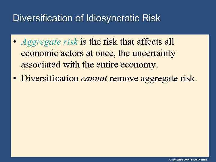 Diversification of Idiosyncratic Risk • Aggregate risk is the risk that affects all economic