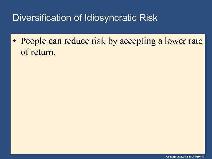 Diversification of Idiosyncratic Risk • People can reduce risk by accepting a lower rate