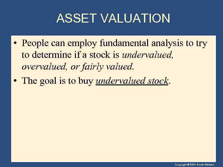 ASSET VALUATION • People can employ fundamental analysis to try to determine if a