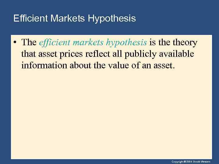 Efficient Markets Hypothesis • The efficient markets hypothesis is theory that asset prices reflect