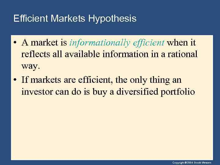 Efficient Markets Hypothesis • A market is informationally efficient when it reflects all available