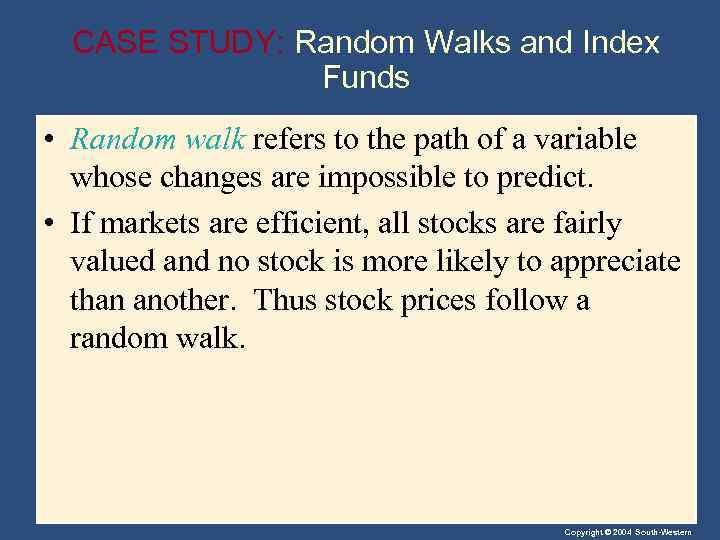 CASE STUDY: Random Walks and Index Funds • Random walk refers to the path