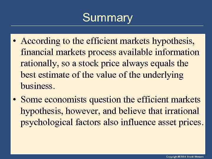 Summary • According to the efficient markets hypothesis, financial markets process available information rationally,