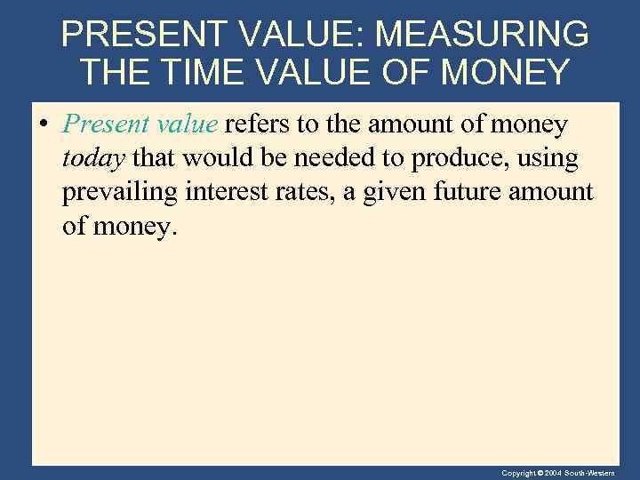 PRESENT VALUE: MEASURING THE TIME VALUE OF MONEY • Present value refers to the