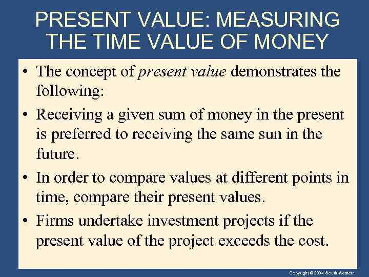 PRESENT VALUE: MEASURING THE TIME VALUE OF MONEY • The concept of present value