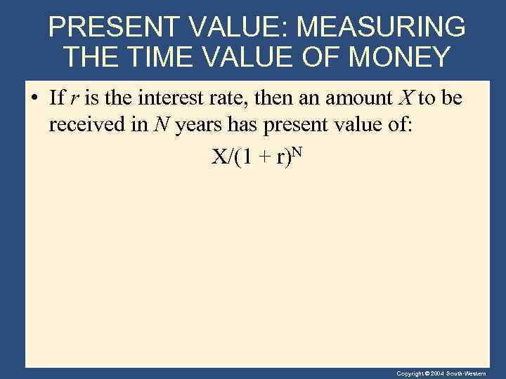 PRESENT VALUE: MEASURING THE TIME VALUE OF MONEY • If r is the interest