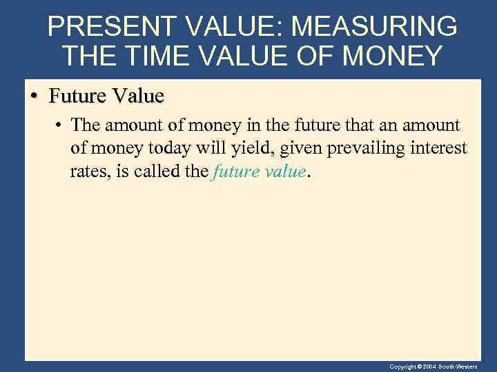PRESENT VALUE: MEASURING THE TIME VALUE OF MONEY • Future Value • The amount