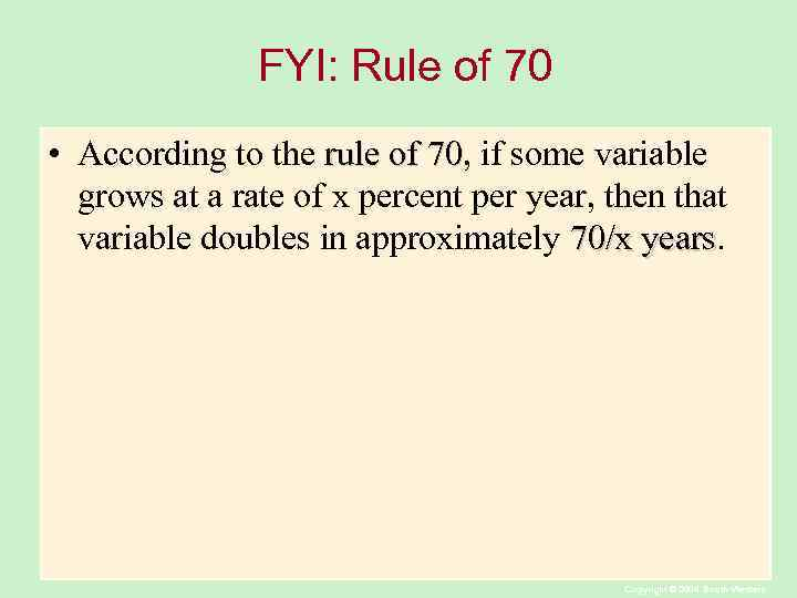 FYI: Rule of 70 • According to the rule of 70, if some variable
