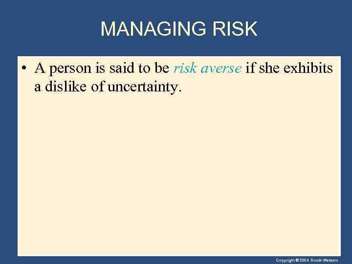 MANAGING RISK • A person is said to be risk averse if she exhibits