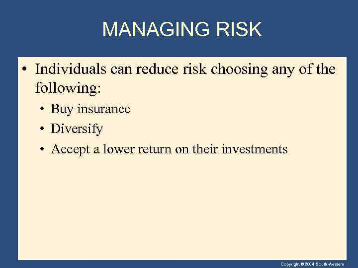 MANAGING RISK • Individuals can reduce risk choosing any of the following: • Buy