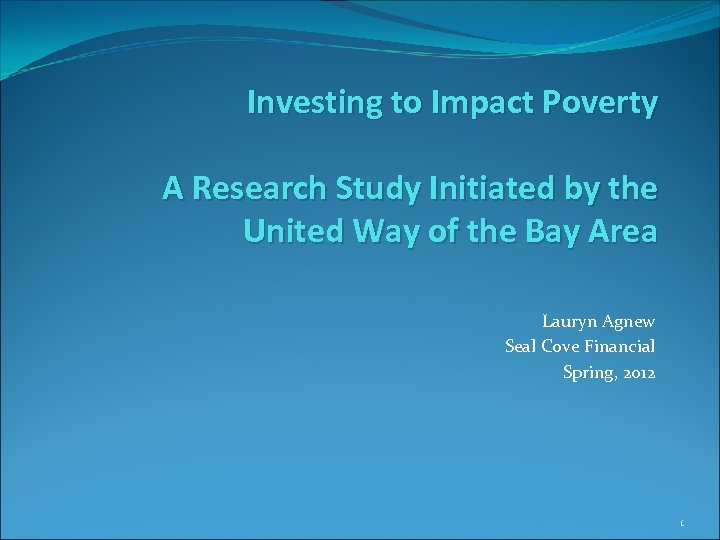 Investing to Impact Poverty A Research Study Initiated by the United Way of the