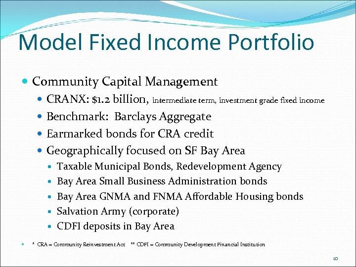Model Fixed Income Portfolio Community Capital Management CRANX: $1. 2 billion, intermediate term, investment