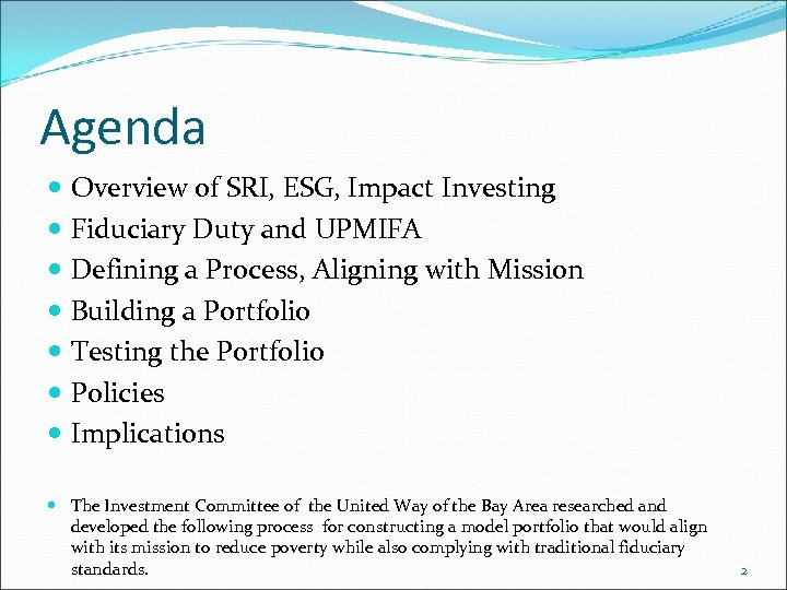 Agenda Overview of SRI, ESG, Impact Investing Fiduciary Duty and UPMIFA Defining a Process,