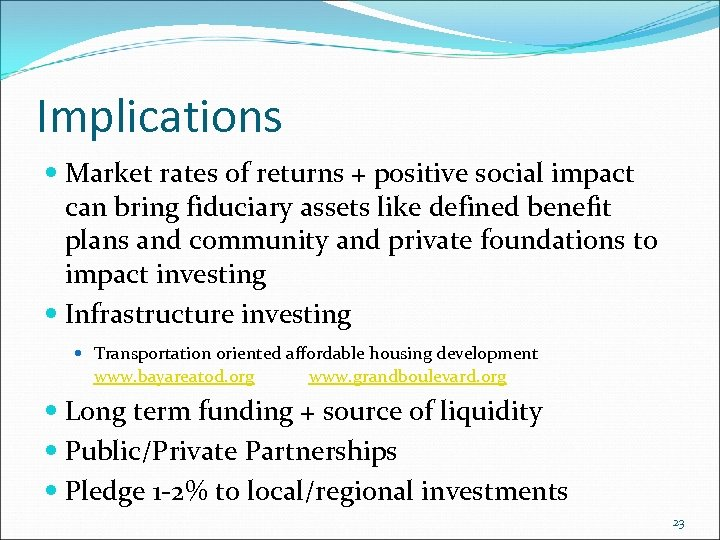 Implications Market rates of returns + positive social impact can bring fiduciary assets like