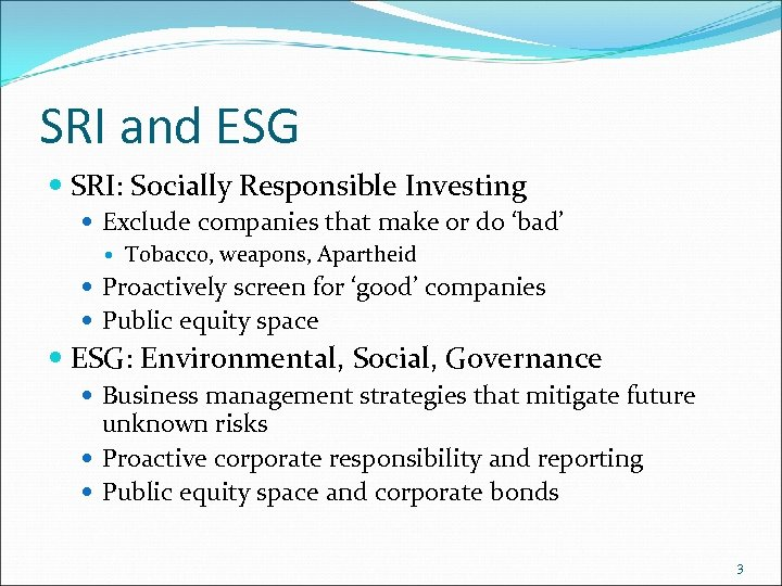 SRI and ESG SRI: Socially Responsible Investing Exclude companies that make or do 'bad'