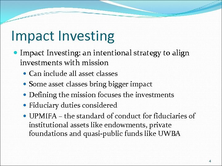 Impact Investing Impact Investing: an intentional strategy to align investments with mission Can include