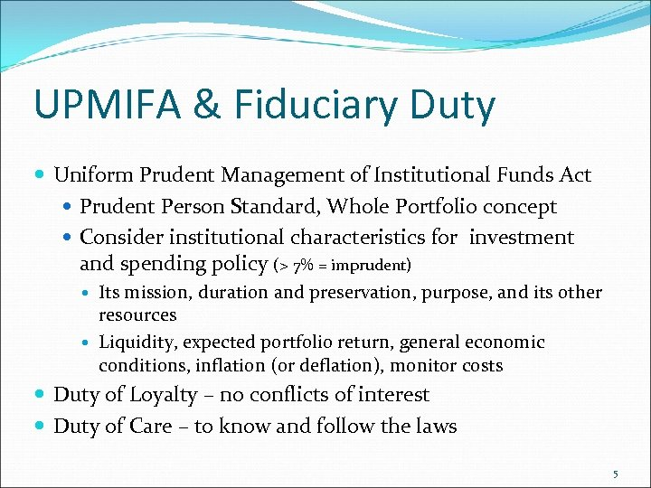 UPMIFA & Fiduciary Duty Uniform Prudent Management of Institutional Funds Act Prudent Person Standard,