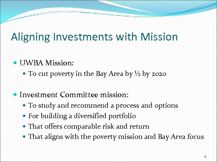 Aligning Investments with Mission UWBA Mission: To cut poverty in the Bay Area by