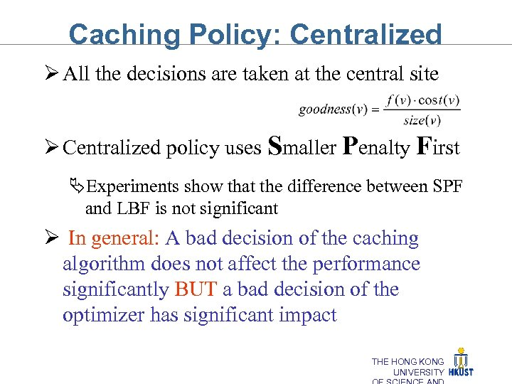 Caching Policy: Centralized Ø All the decisions are taken at the central site Ø