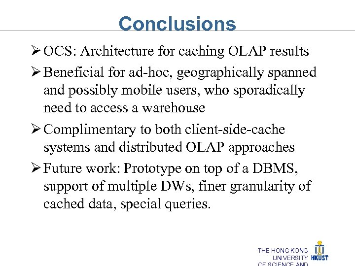 Conclusions Ø OCS: Architecture for caching OLAP results Ø Beneficial for ad-hoc, geographically spanned