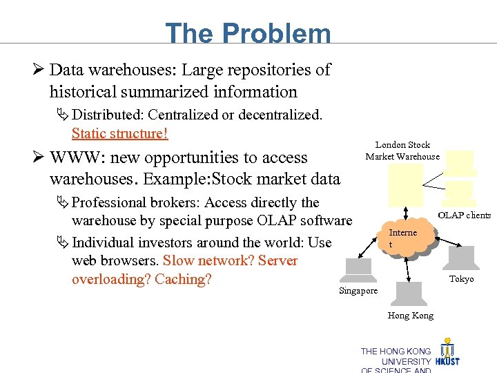 The Problem Ø Data warehouses: Large repositories of historical summarized information Ä Distributed: Centralized