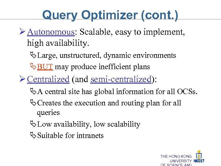 Query Optimizer (cont. ) Ø Autonomous: Scalable, easy to implement, high availability. ÄLarge, unstructured,