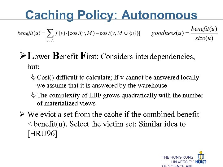 Caching Policy: Autonomous ØLower Benefit First: Considers interdependencies, but: Ä Cost() difficult to calculate;