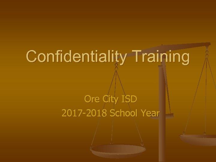 Confidentiality Training Ore City ISD 2017 -2018 School Year