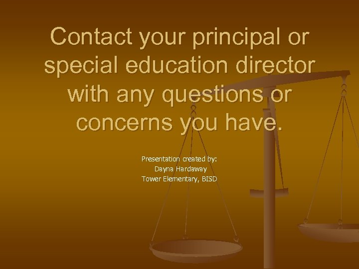 Contact your principal or special education director with any questions or concerns you have.