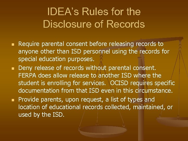 IDEA's Rules for the Disclosure of Records n n n Require parental consent before
